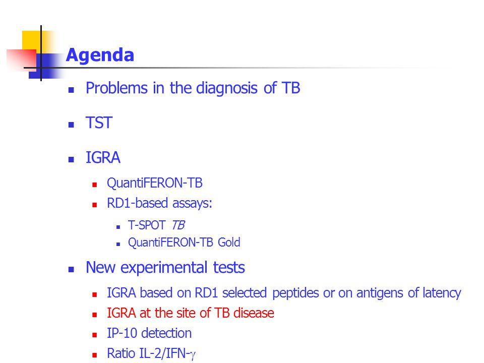 Agenda Problems in the diagnosis of TB TST IGRA New experimental tests