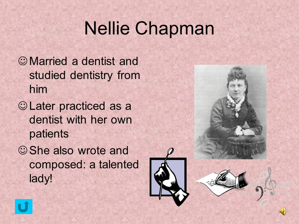 Nellie Chapman Married a dentist and studied dentistry from him
