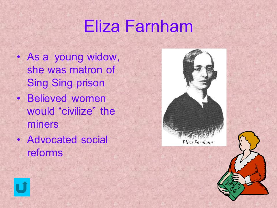 Eliza Farnham As a young widow, she was matron of Sing Sing prison