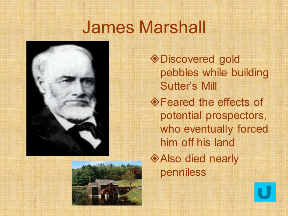 James Marshall Discovered gold pebbles while building Sutter's Mill