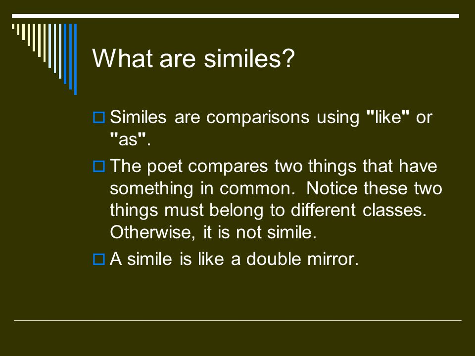 What are similes Similes are comparisons using like or as .