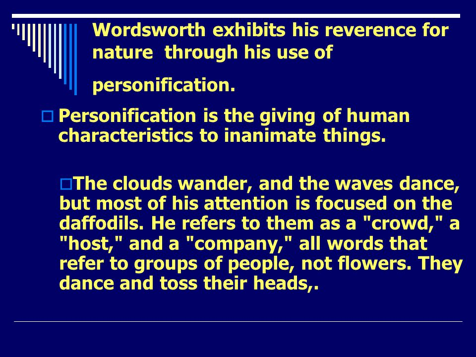 Wordsworth exhibits his reverence for nature through his use of personification.
