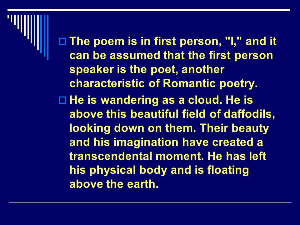 The poem is in first person, I, and it can be assumed that the first person speaker is the poet, another characteristic of Romantic poetry.