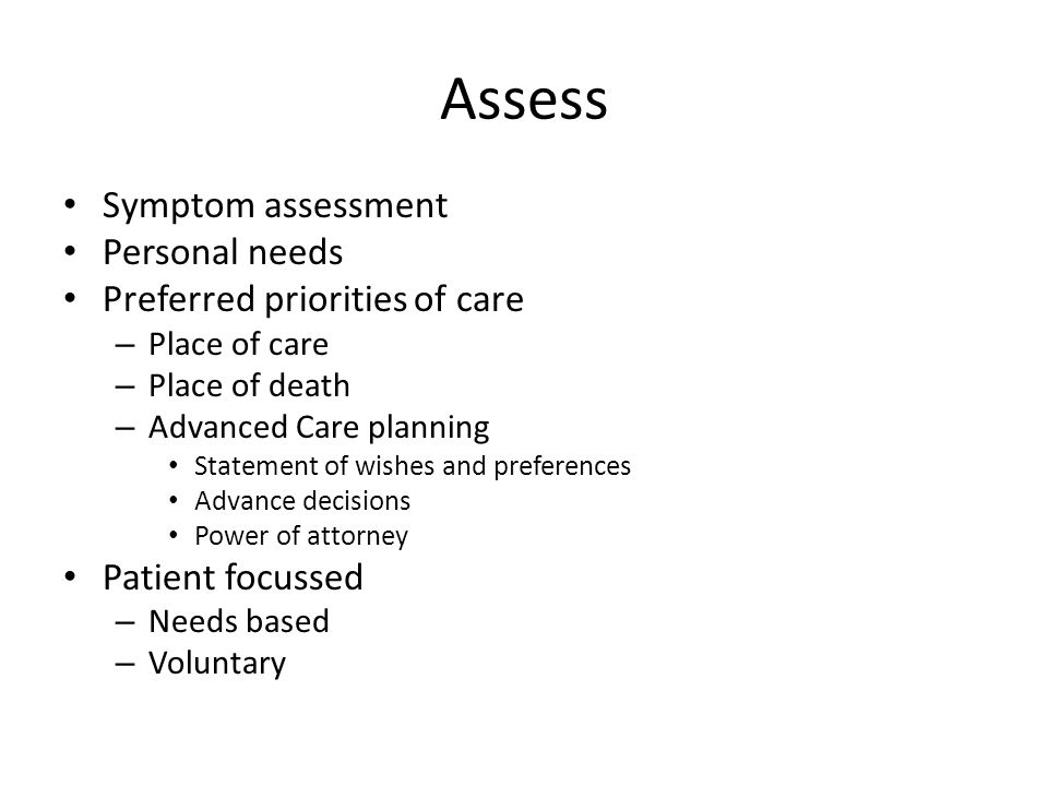 Assess Symptom assessment Personal needs Preferred priorities of care