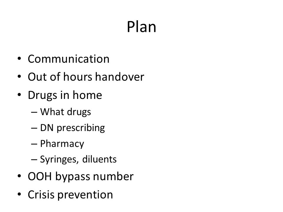 Plan Communication Out of hours handover Drugs in home