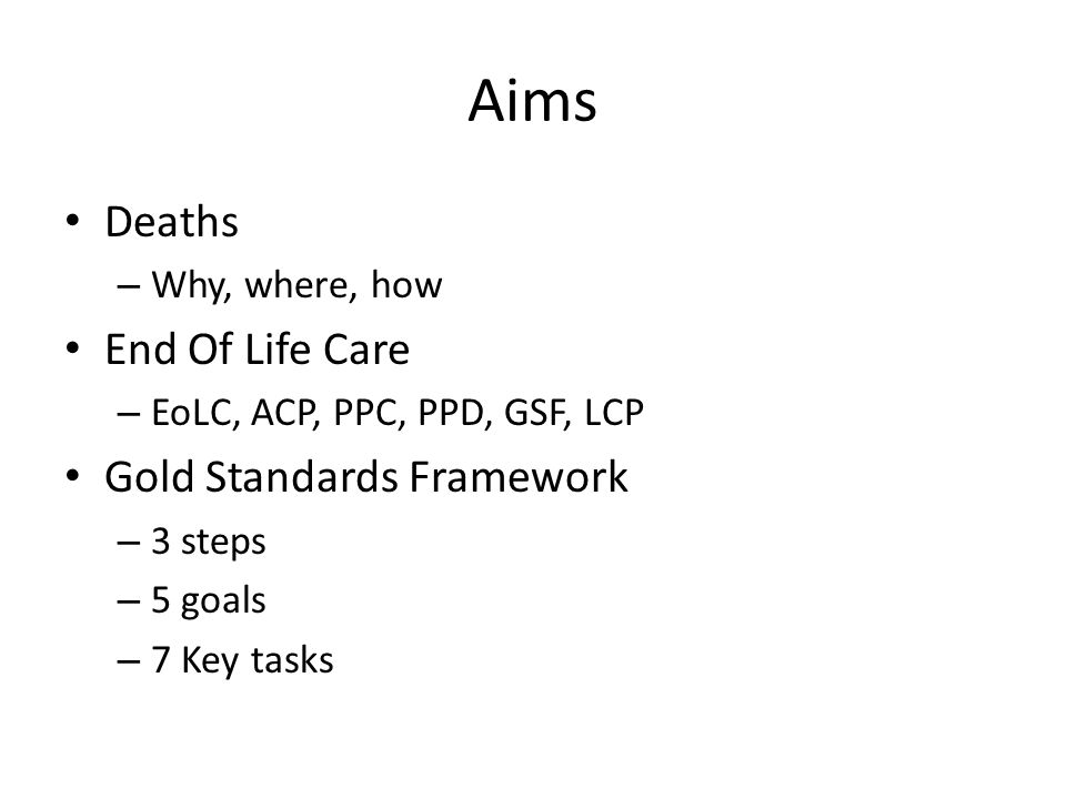 Aims Deaths End Of Life Care Gold Standards Framework Why, where, how