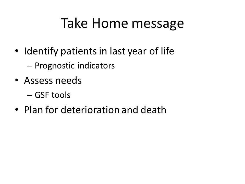 Take Home message Identify patients in last year of life Assess needs