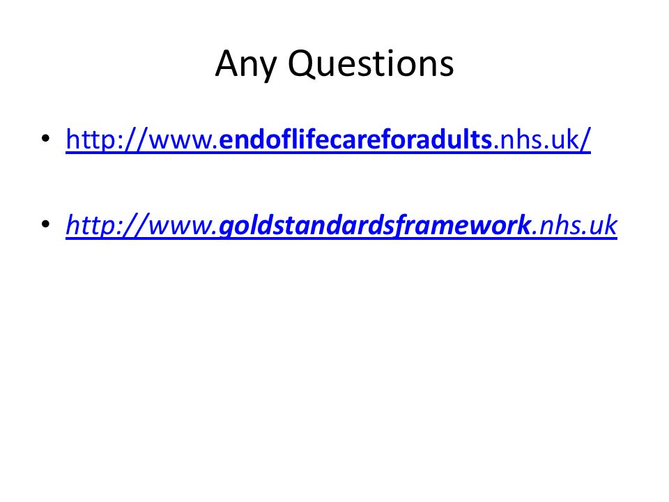 Any Questions http://www.endoflifecareforadults.nhs.uk/