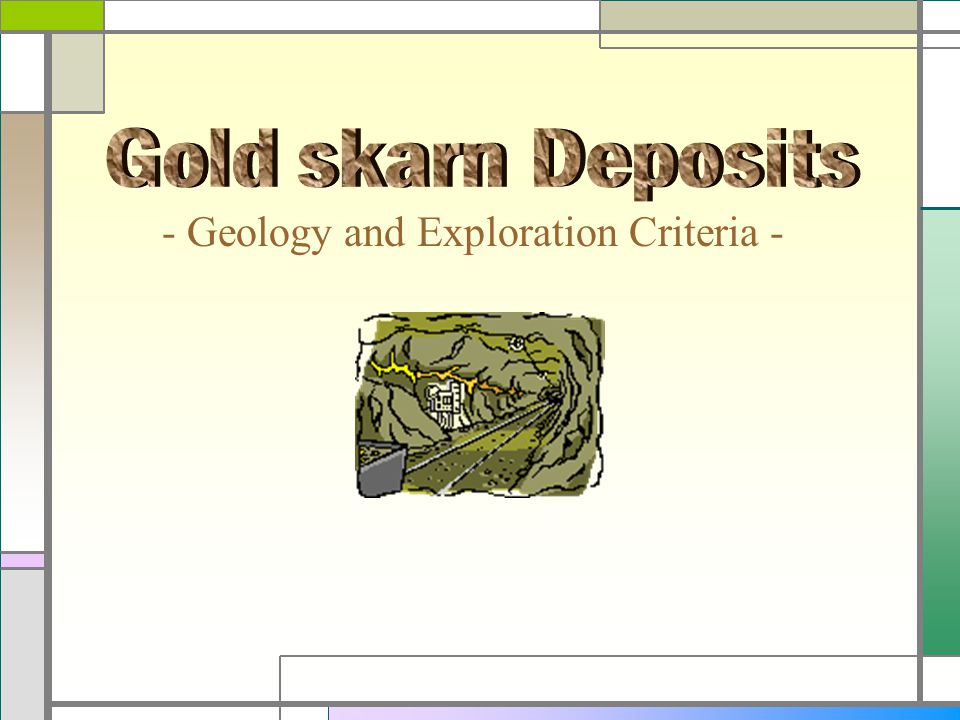 Gold skarn Deposits - Geology and Exploration Criteria -