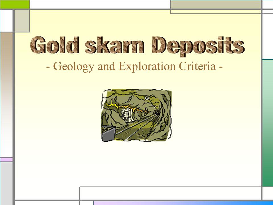 Gold skarn Deposits - Geology and Exploration Criteria -