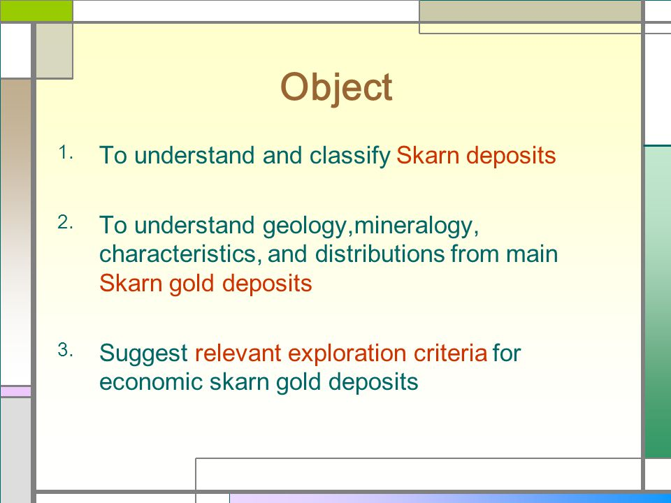 Object To understand and classify Skarn deposits