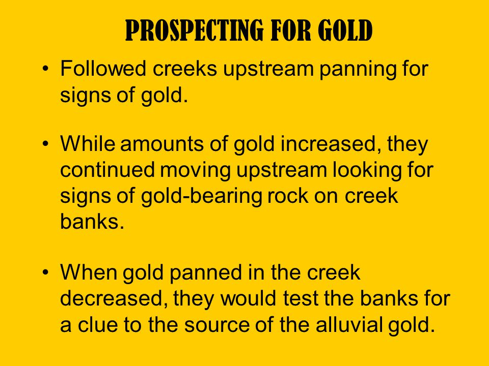 PROSPECTING FOR GOLD Followed creeks upstream panning for signs of gold.