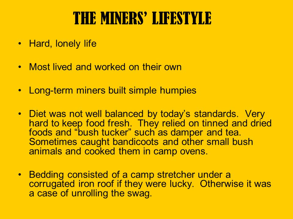 THE MINERS' LIFESTYLE Hard, lonely life