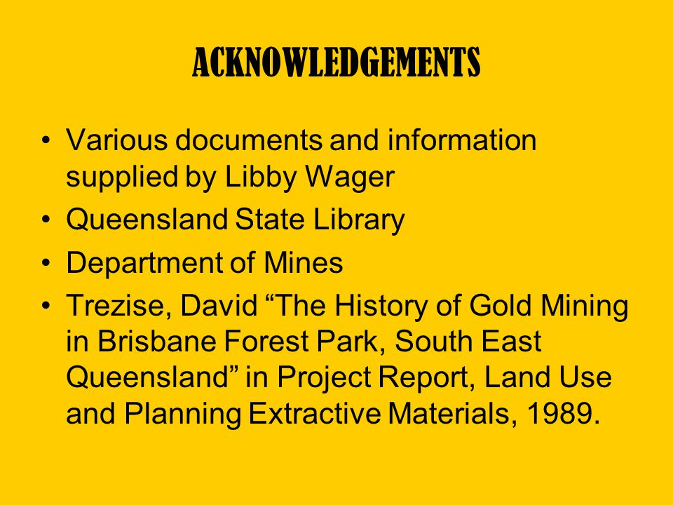 ACKNOWLEDGEMENTS Various documents and information supplied by Libby Wager. Queensland State Library.
