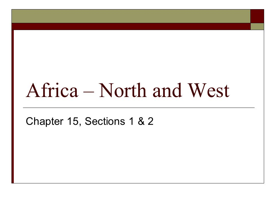 Africa – North and West Chapter 15, Sections 1 & 2