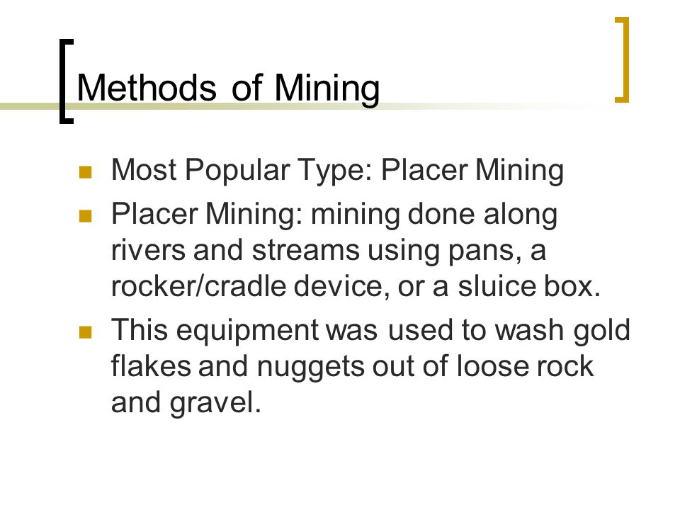 Methods of Mining Most Popular Type: Placer Mining