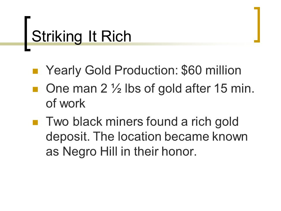 Striking It Rich Yearly Gold Production: $60 million