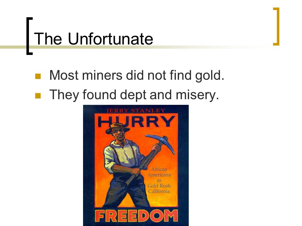 The Unfortunate Most miners did not find gold.