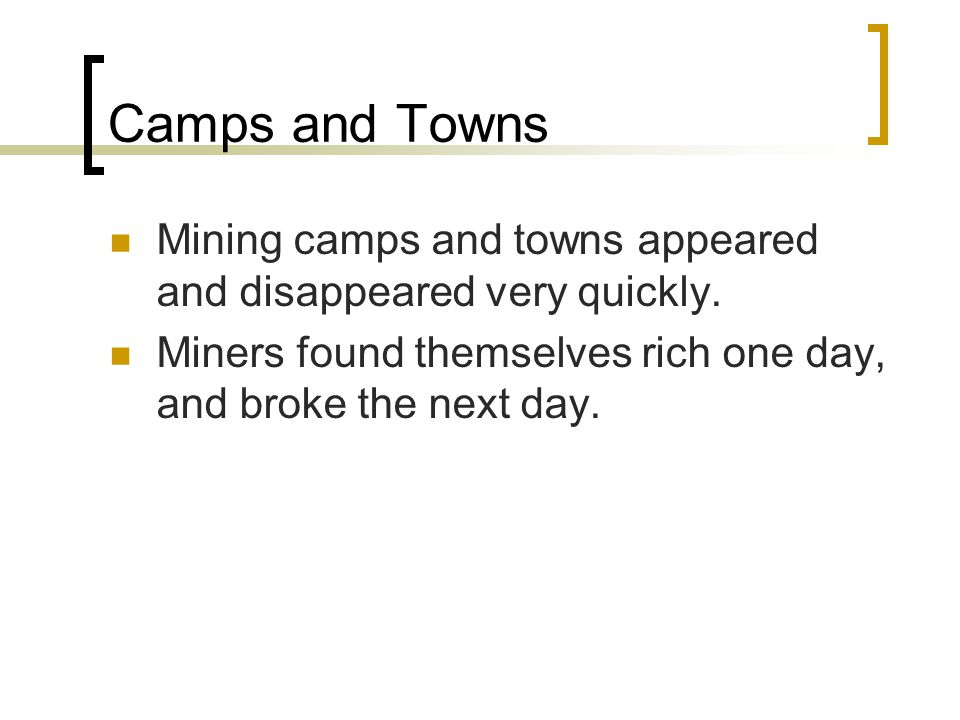 Camps and Towns Mining camps and towns appeared and disappeared very quickly.