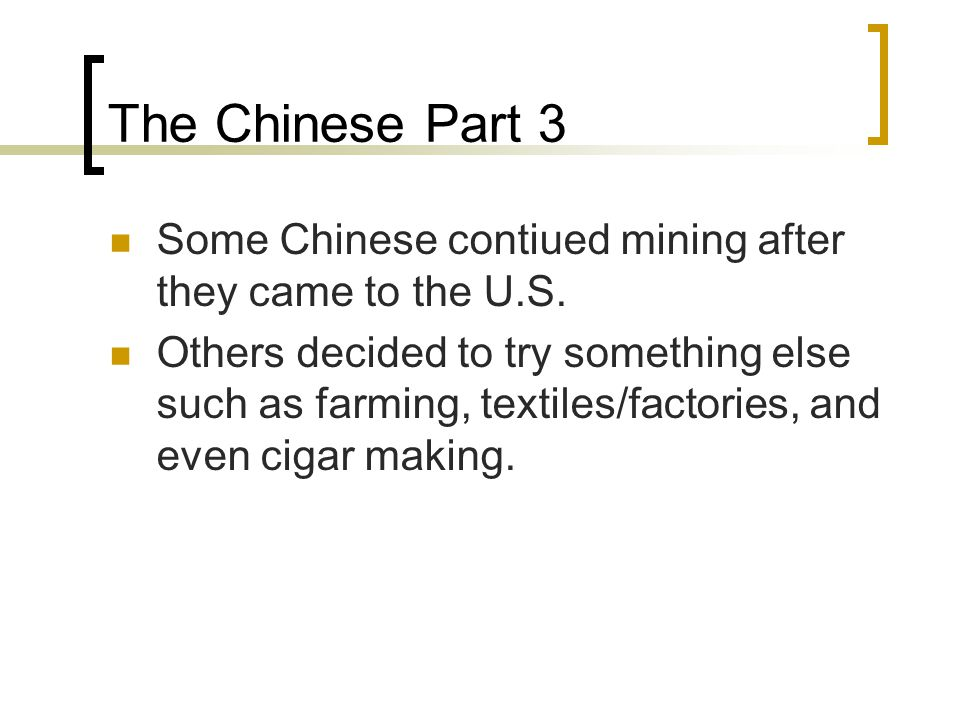 The Chinese Part 3 Some Chinese contiued mining after they came to the U.S.