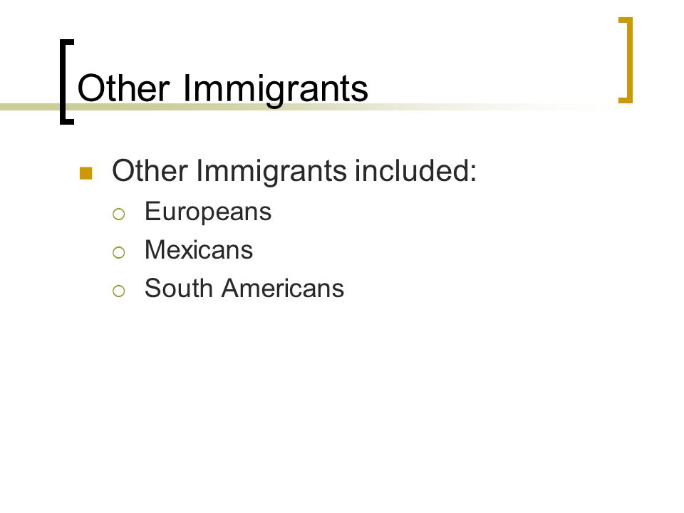 Other Immigrants Other Immigrants included: Europeans Mexicans