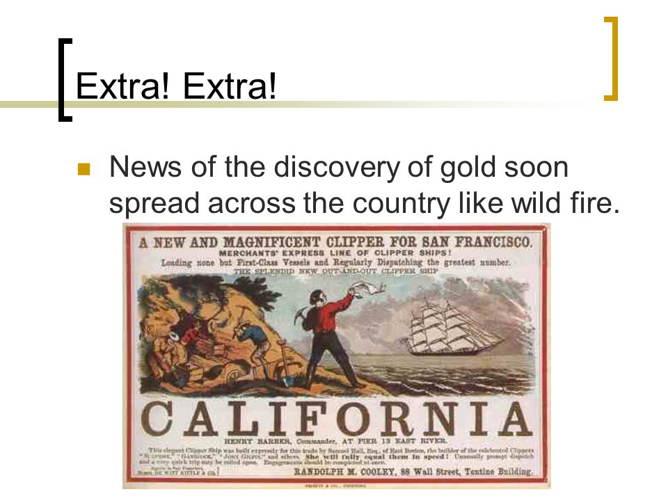 Extra! Extra! News of the discovery of gold soon spread across the country like wild fire.