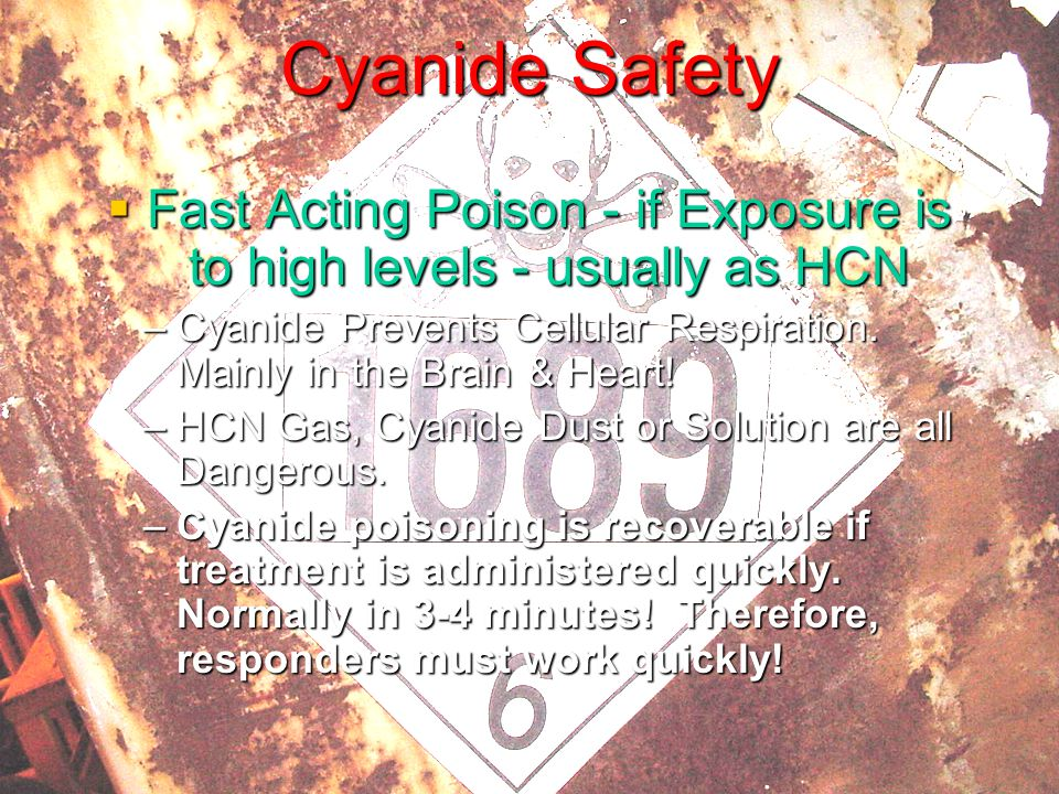 Fast Acting Poison - if Exposure is to high levels - usually as HCN