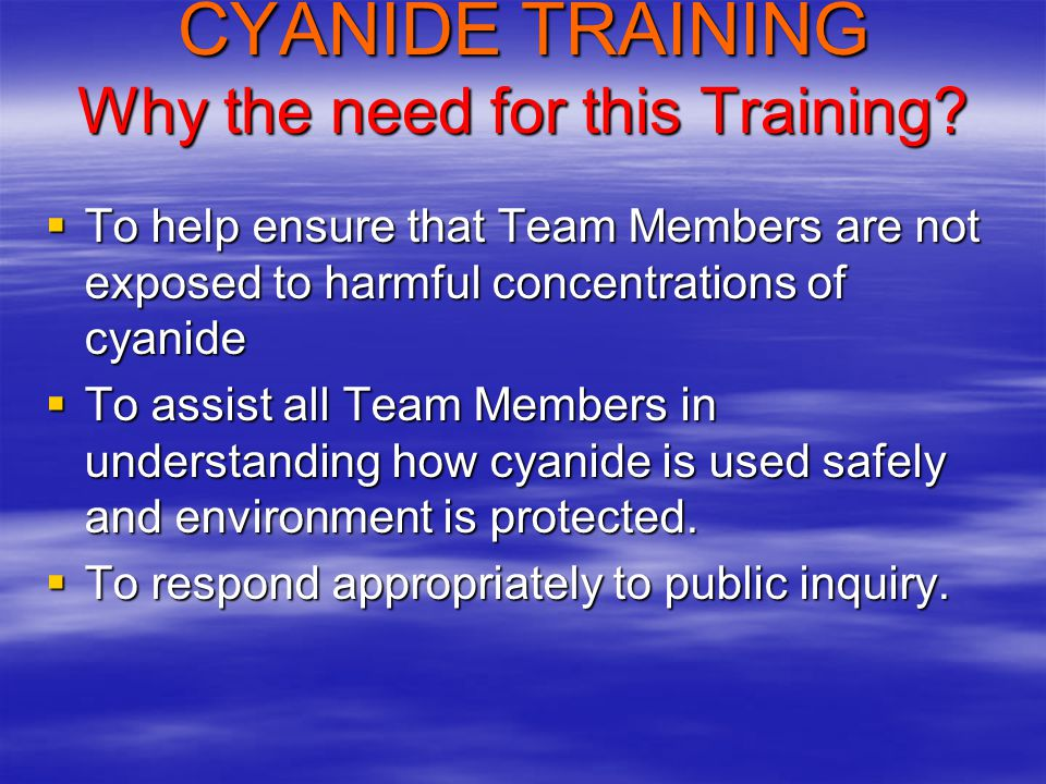CYANIDE TRAINING Why the need for this Training