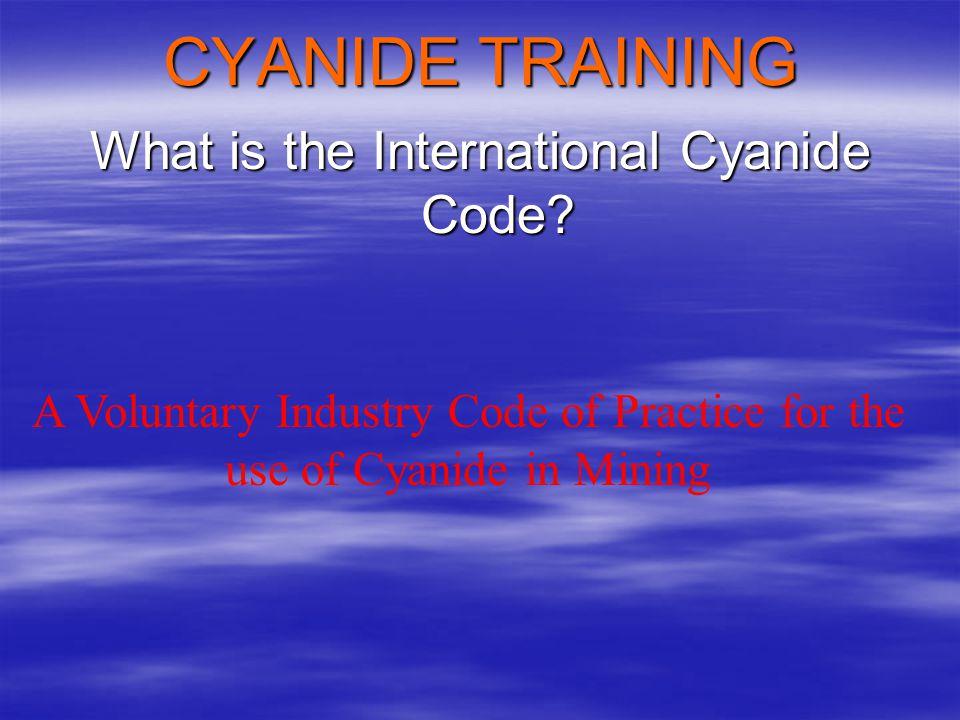 CYANIDE TRAINING What is the International Cyanide Code