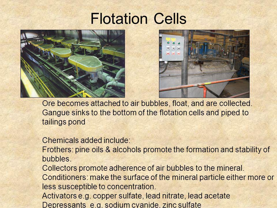 Flotation Cells Ore becomes attached to air bubbles, float, and are collected.