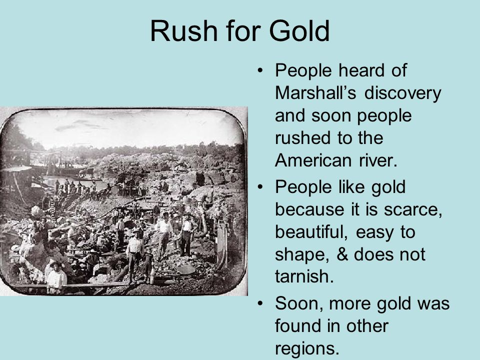 Rush for Gold People heard of Marshall's discovery and soon people rushed to the American river.