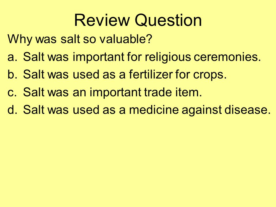 Review Question Why was salt so valuable