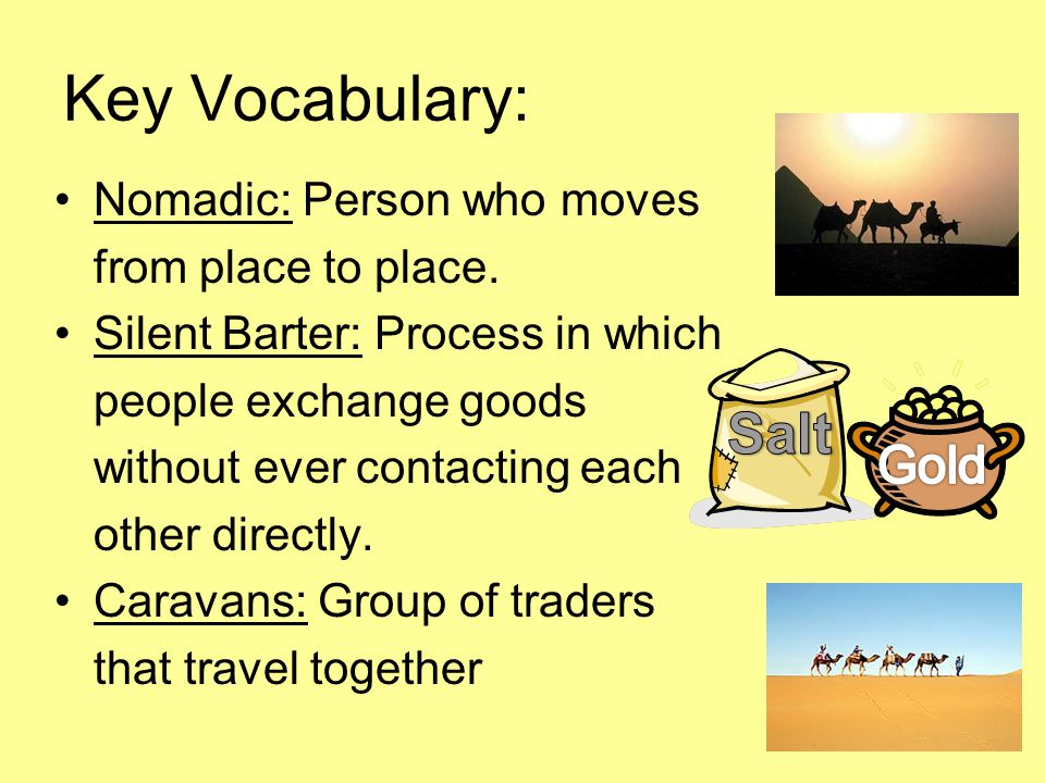Key Vocabulary: Salt Gold Nomadic: Person who moves