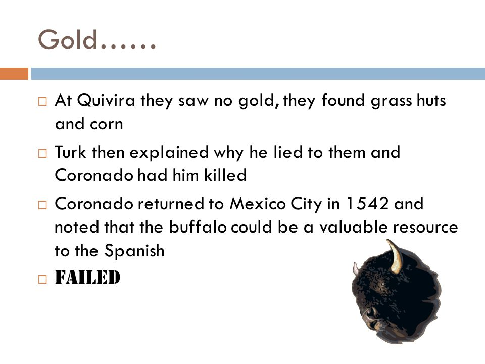 Gold…… At Quivira they saw no gold, they found grass huts and corn