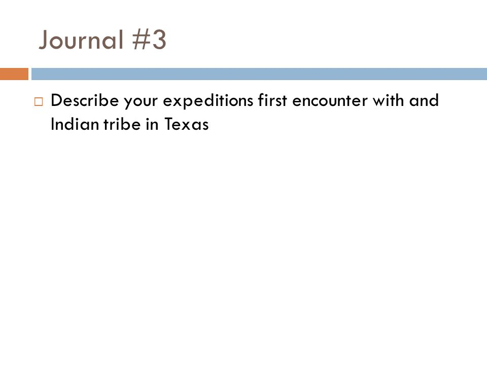 Journal #3 Describe your expeditions first encounter with and Indian tribe in Texas