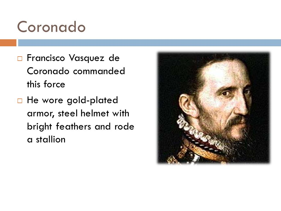 Coronado Francisco Vasquez de Coronado commanded this force