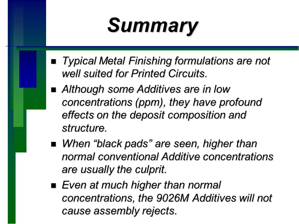 Summary Typical Metal Finishing formulations are not well suited for Printed Circuits.