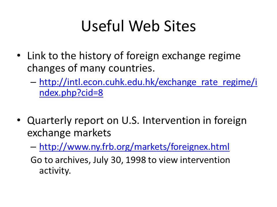 Useful Web Sites Link to the history of foreign exchange regime changes of many countries.