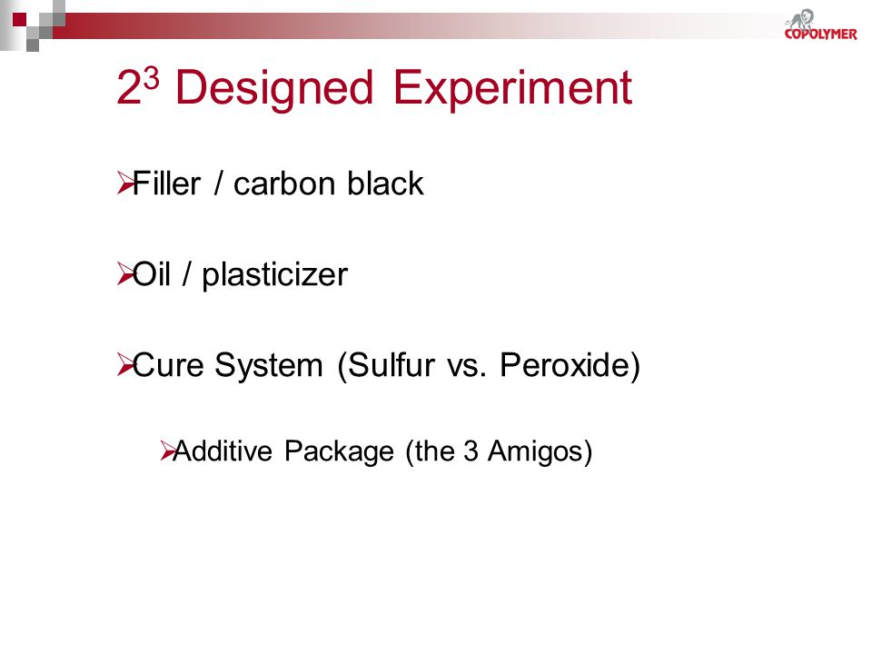 23 Designed Experiment Filler / carbon black Oil / plasticizer