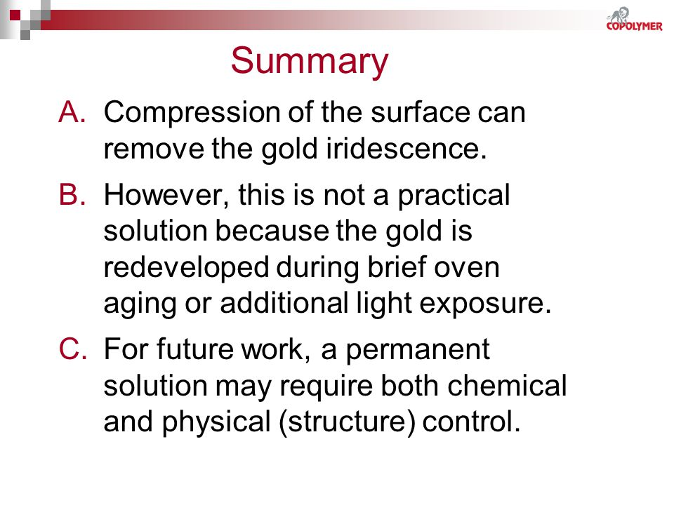 Summary Compression of the surface can remove the gold iridescence.