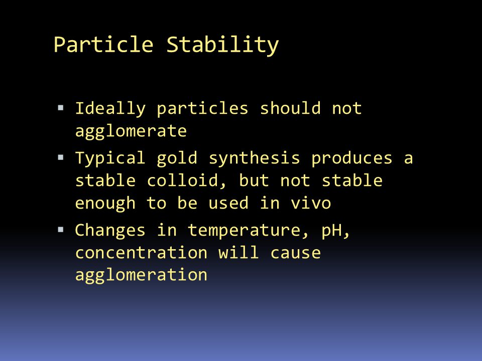 Particle Stability Ideally particles should not agglomerate