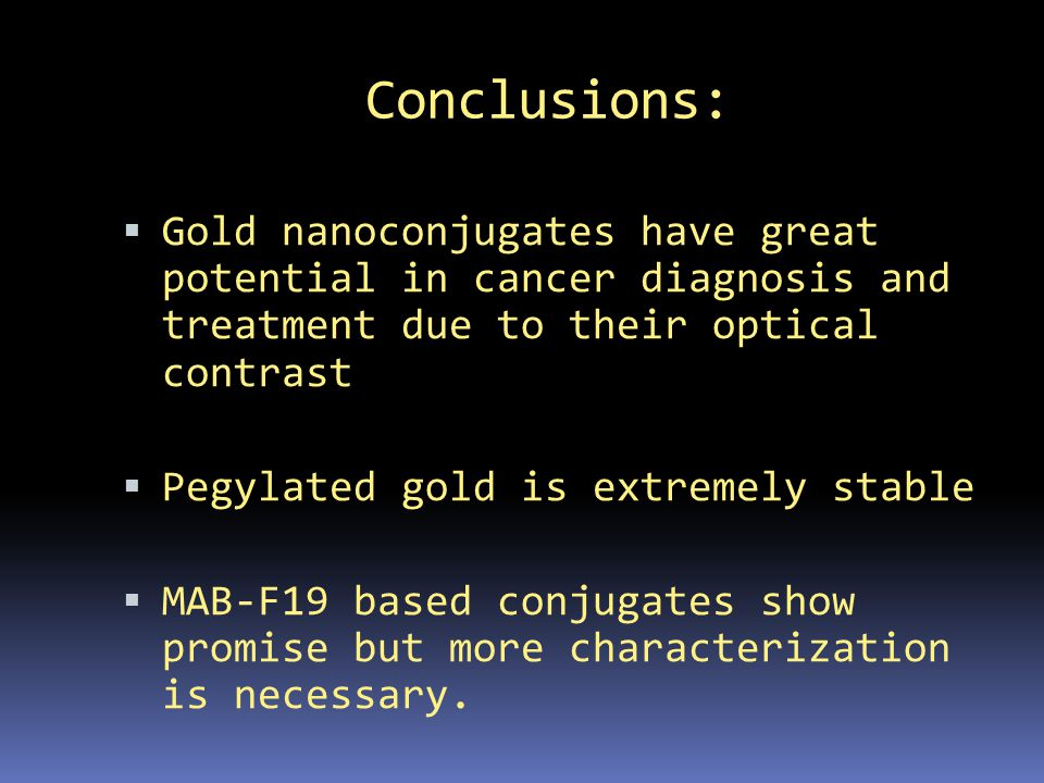 Conclusions: Gold nanoconjugates have great potential in cancer diagnosis and treatment due to their optical contrast.