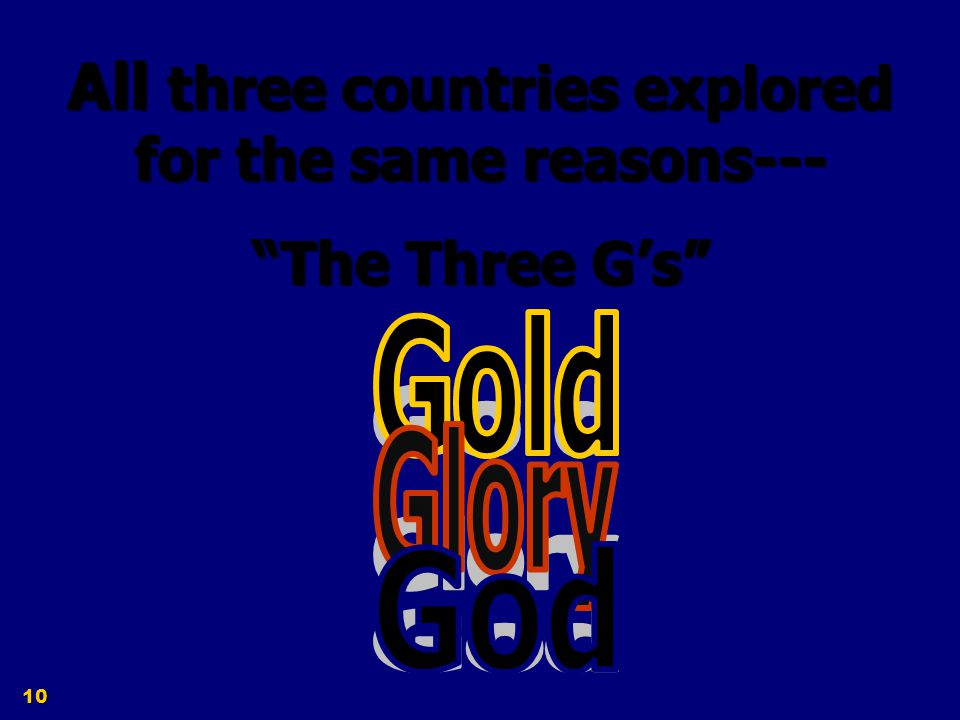 All three countries explored for the same reasons---