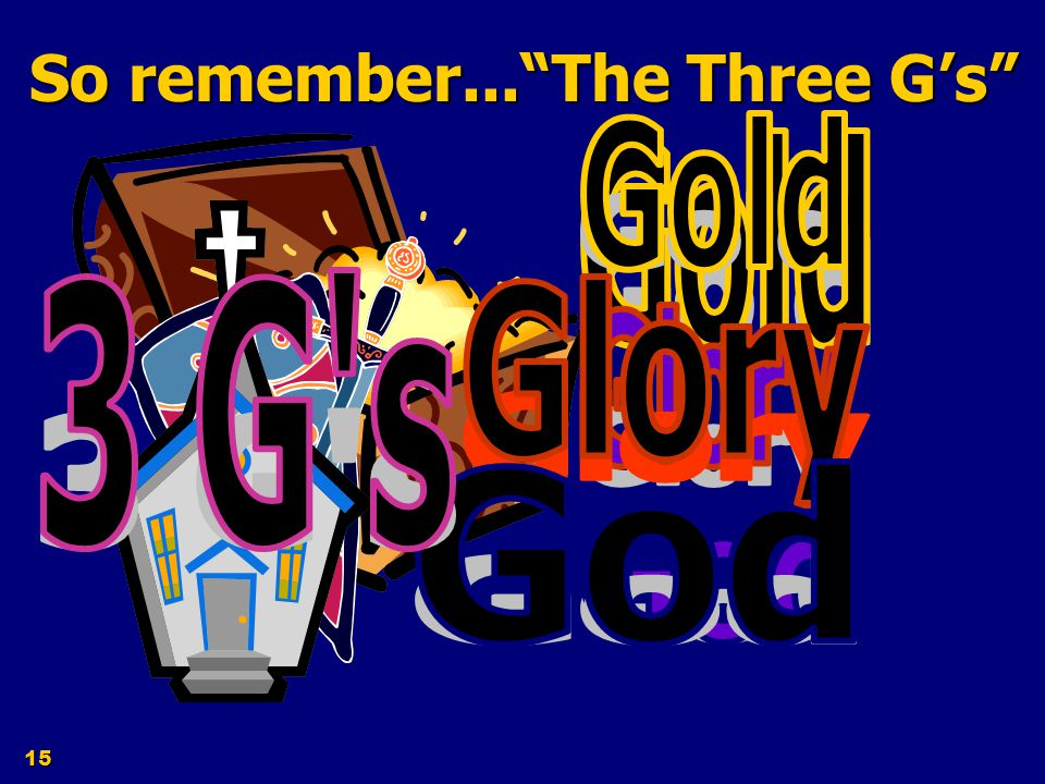So remember... The Three G's