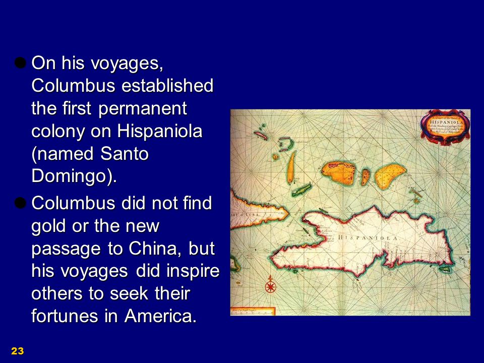 On his voyages, Columbus established the first permanent colony on Hispaniola (named Santo Domingo).
