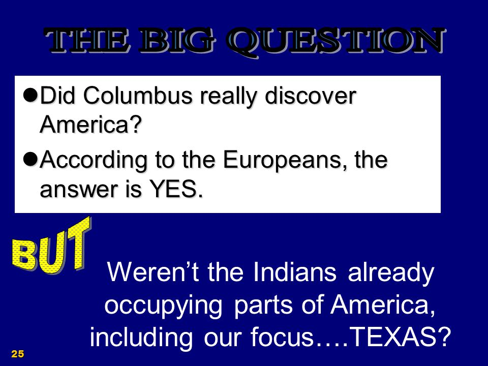 THE BIG QUESTION Did Columbus really discover America According to the Europeans, the answer is YES.