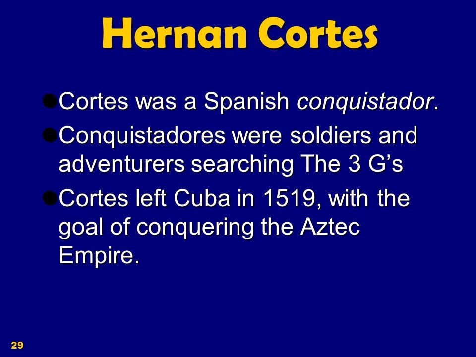 Hernan Cortes Cortes was a Spanish conquistador.
