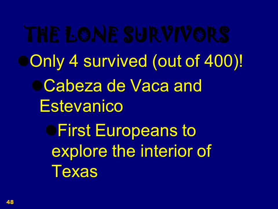 THE LONE SURVIVORS Only 4 survived (out of 400)!