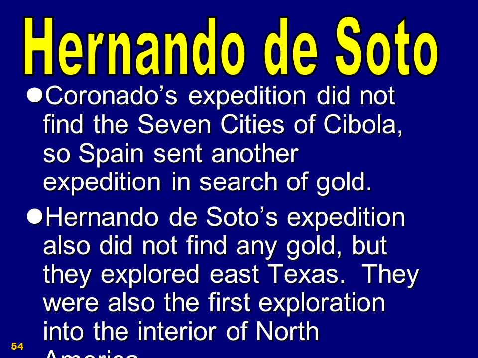 Hernando de Soto Coronado's expedition did not find the Seven Cities of Cibola, so Spain sent another expedition in search of gold.