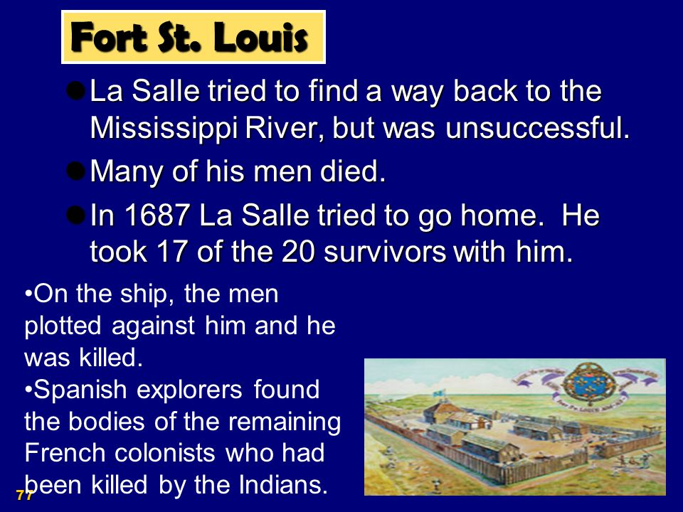 Fort St. Louis La Salle tried to find a way back to the Mississippi River, but was unsuccessful. Many of his men died.